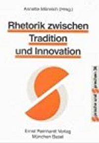 Rhetorik zwischen Tradition und Innovation